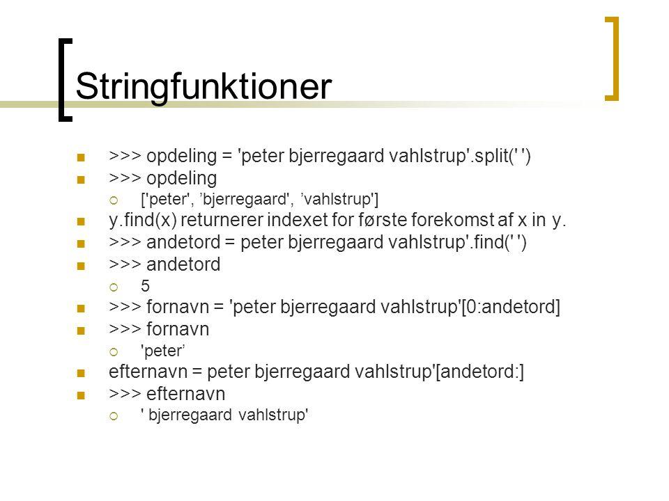Stringfunktioner >>> opdeling = peter bjerregaard vahlstrup .split( ) >>> opdeling. [ peter , 'bjerregaard , 'vahlstrup ]